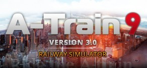 A-Train 9 V3.0: Railway Simulator