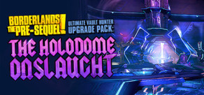Borderlands: The Pre-Sequel - Ultimate Vault Hunter Upgrade Pack: The Holodome Onslaught