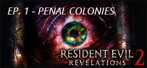 Resident Evil Revelations 2: Episodio 1 - Penal Colony