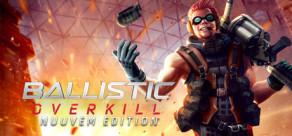 Ballistic Overkill: Nuuvem Edition