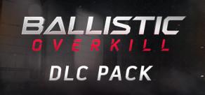 Ballistic Overkill: DLC Pack