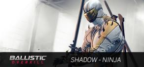Ballistic Overkill: Shadow Ninja