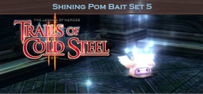 The Legend of Heroes: Trails of Cold Steel II - Shining Pom Bait Set 5