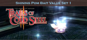 The Legend of Heroes: Trails of Cold Steel II - Shining Pom Bait Value Set 1