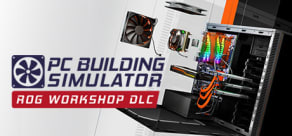 PC Building Simulator - Republic of Gamers Workshop