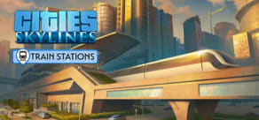 Cities: Skylines - Content Creator Pack: Train Stations