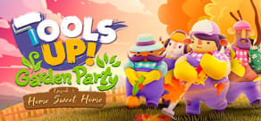 Tools Up! Garden Party - Episode 3: Home Sweet Home